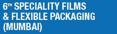 6th Speciality Films & Flexible Packaging Global Summit, Mumbai (India)
